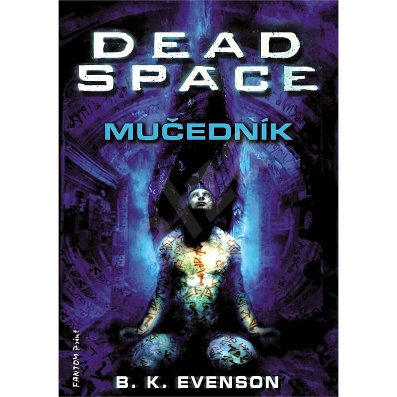 Dead Space - Mučedník - B. K. Evenson