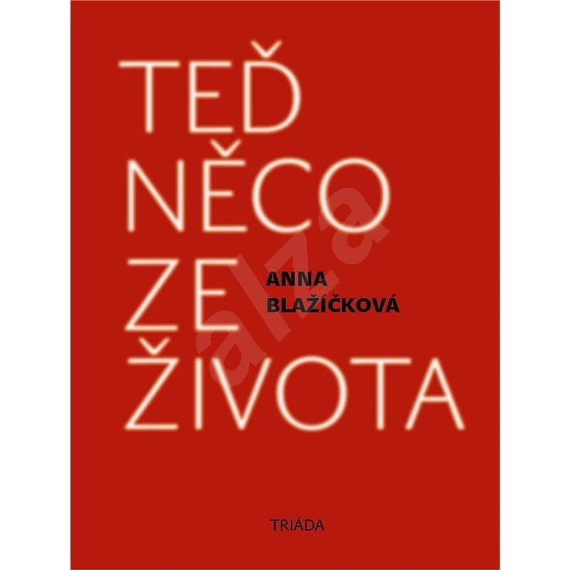 Teď něco ze života - Anna Blažíčková