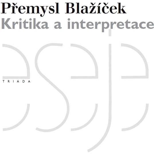 Kritika a interpretace - Přemysl Blažíček