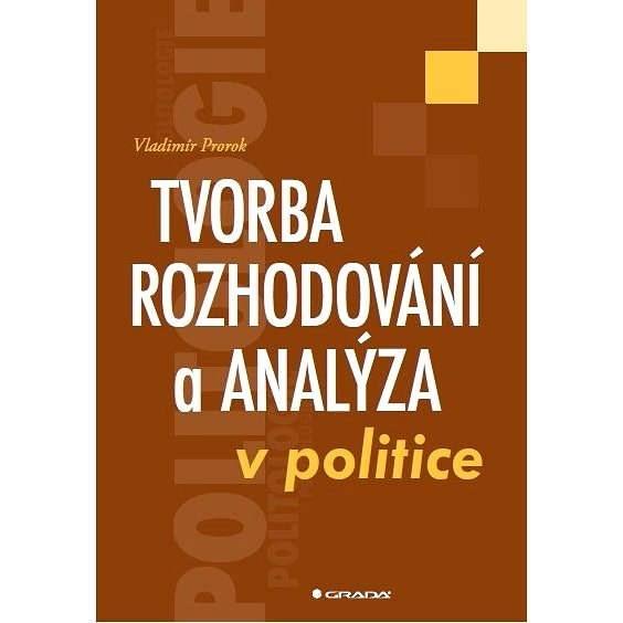Tvorba rozhodování a analýza v politice - Vladimír Prorok