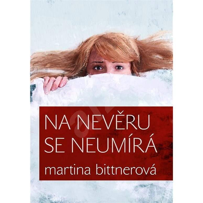 Na nevěru se neumírá - Martina Bittnerová