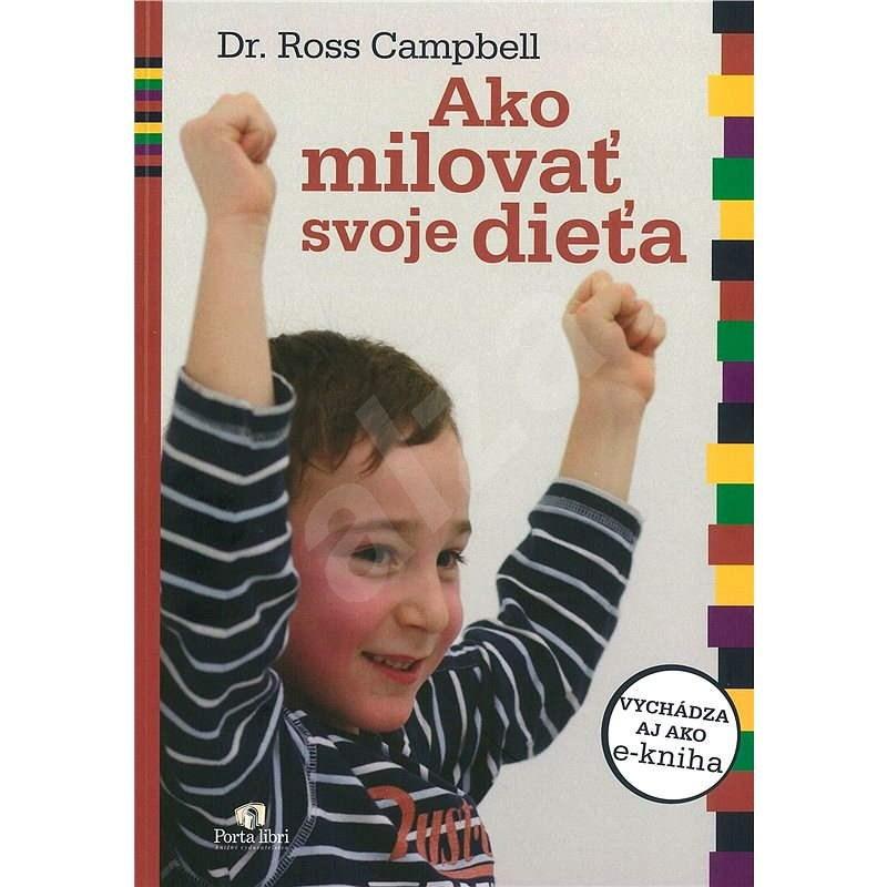 Ako milovať svoje dieťa - Dr. Ross Campbell