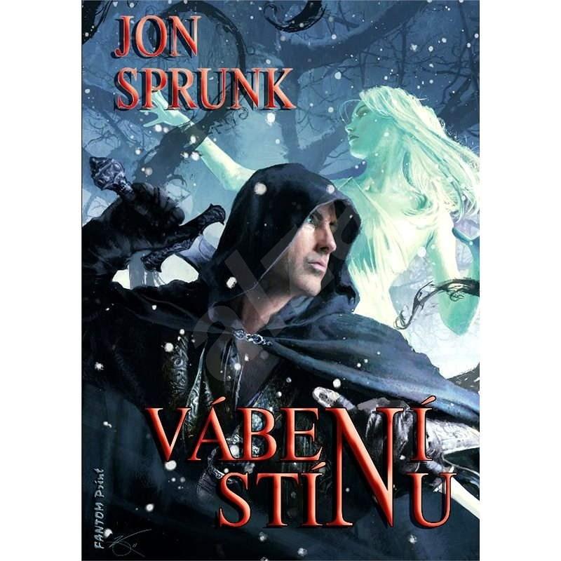 Vábení Stínu - Jon Sprunk