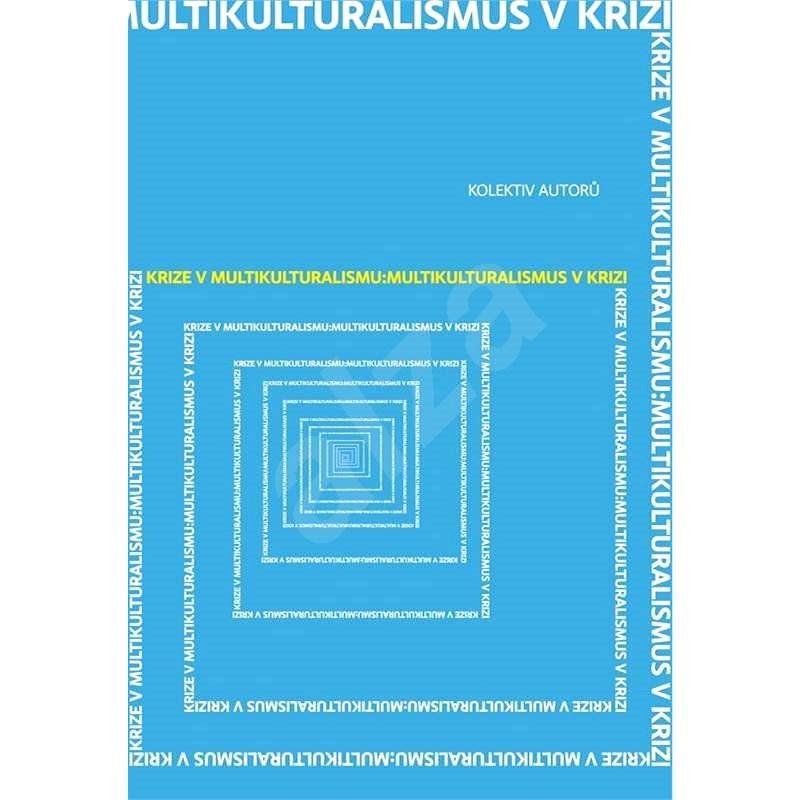 Krize v multikulturalismu: Multikulturalismus v krizi - kolektiv autorů