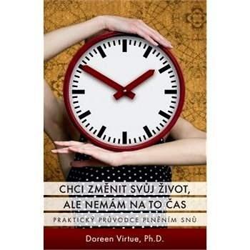 Chci změnit svůj život, ale nemám na to čas - Doreen Virtue Ph.D