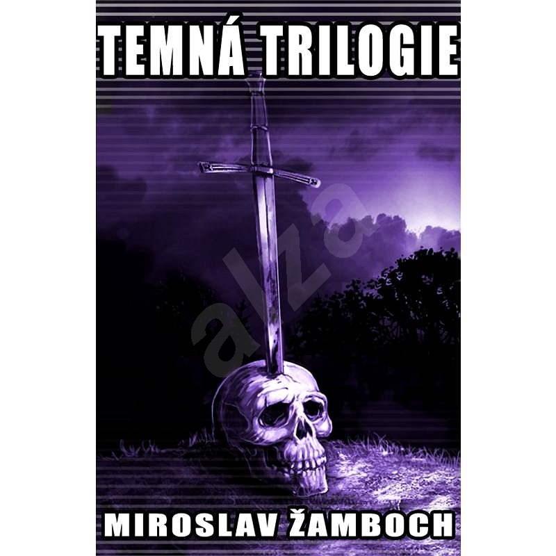 Temná trilogie - Miroslav Žamboch