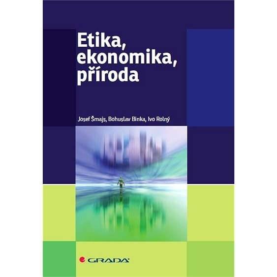 Etika, ekonomika, příroda - Josef Šmajs