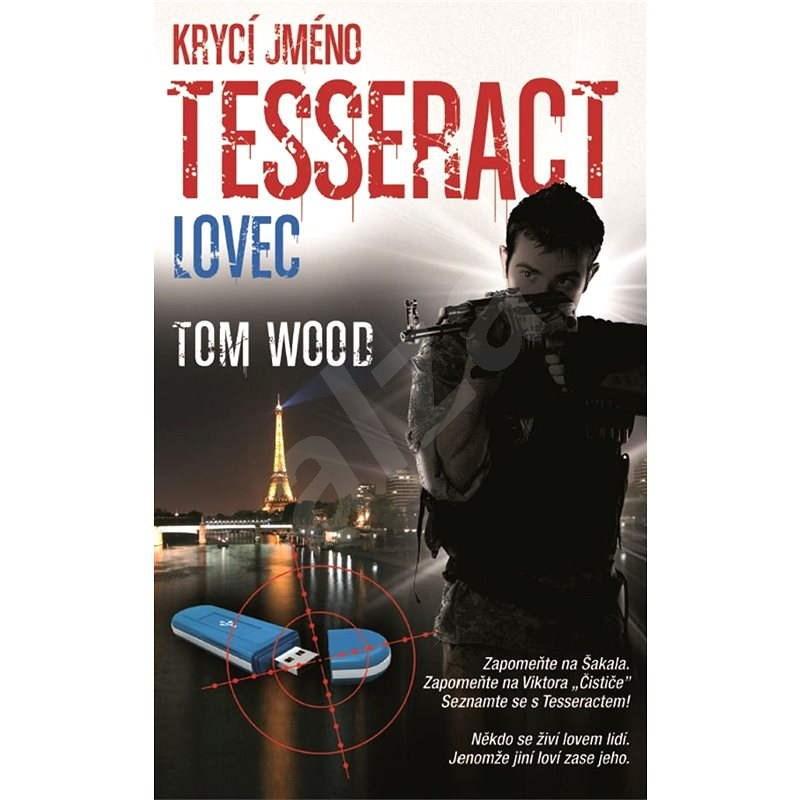 Krycí jméno Tesseract - Lovec - Tom Wood