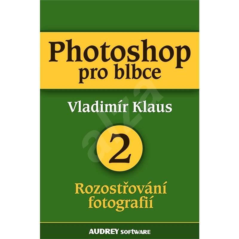 Photoshop pro blbce 2 - Vladimír Klaus