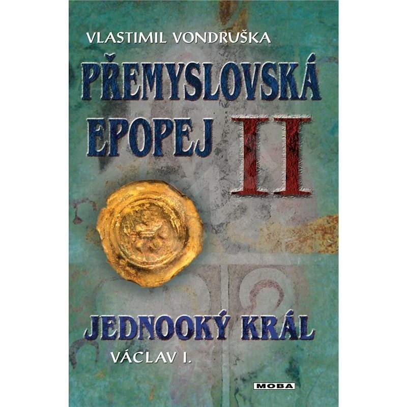 Přemyslovská epopej II -  Jednooký král Václav I. - Vlastimil Vondruška