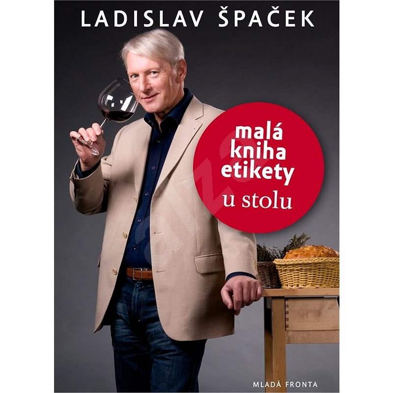 Malá kniha etikety u stolu - Ladislav Špaček