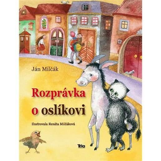 Rozprávka o oslíkovi - Ján Milčák