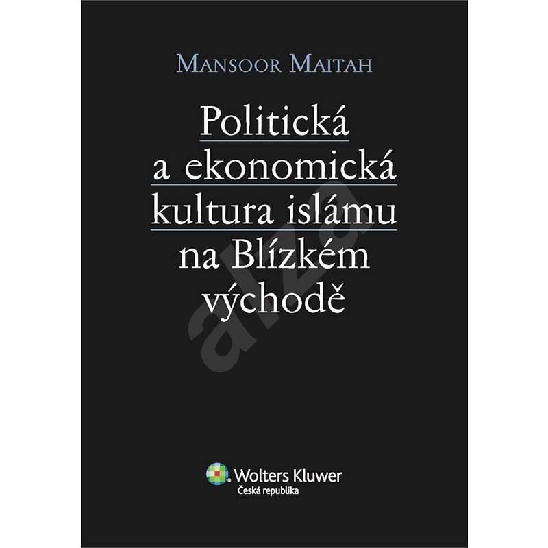 Politická a ekonomická kultura islámu na Blízkém východě - Mansoor Maitah