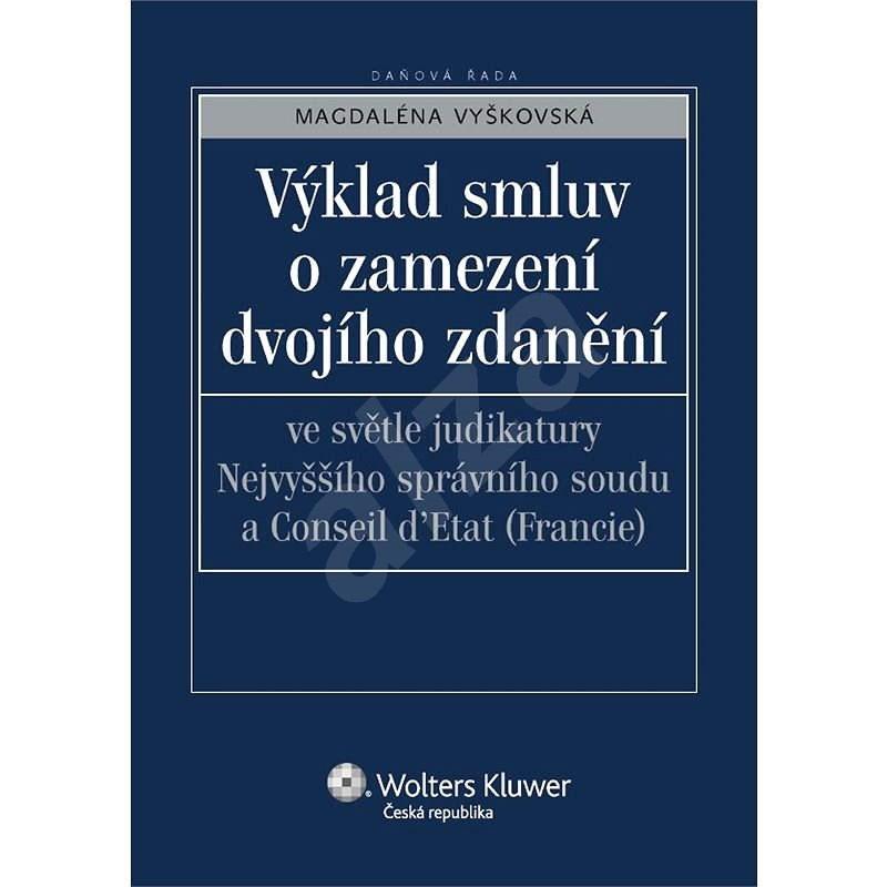 Výklad smluv o zamezení dvojího zdanění ve světle judikatury Nejvyššího správního soudu a Conseil d´ - Magdaléna Vyškovská