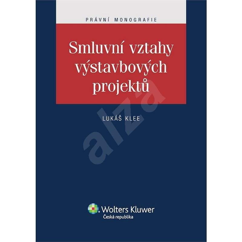 Smluvní vztahy výstavbových projektů - Lukáš Klee