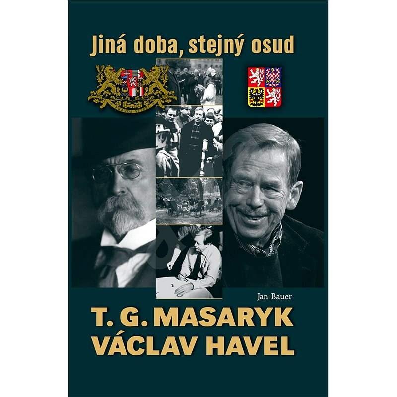 T. G. Masaryk a Václav Havel - Jan Bauer