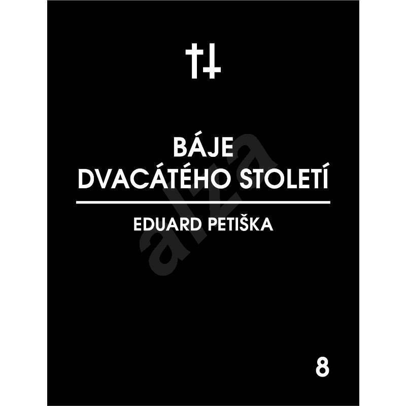 Báje dvacátého století - Eduard Petiška