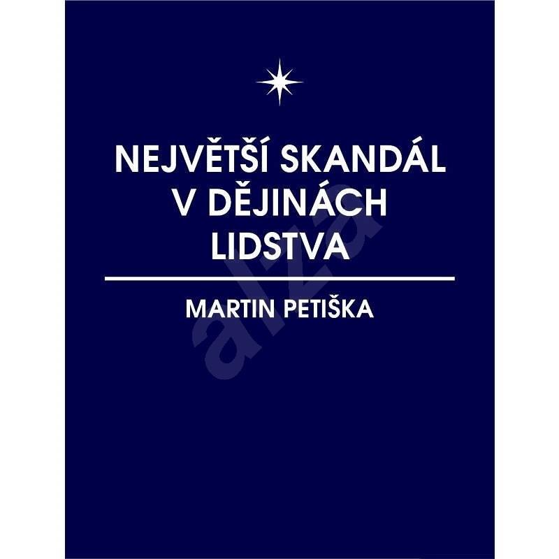 Největší skandál v dějinách lidstva - Martin Petiška