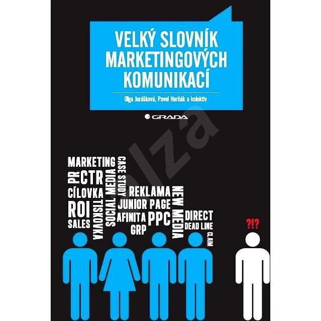 Velký slovník marketingových komunikací - Olga Jurášková