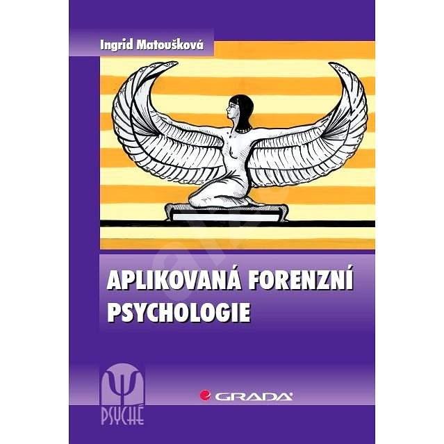 Aplikovaná forenzní psychologie - Ingrid Matoušková