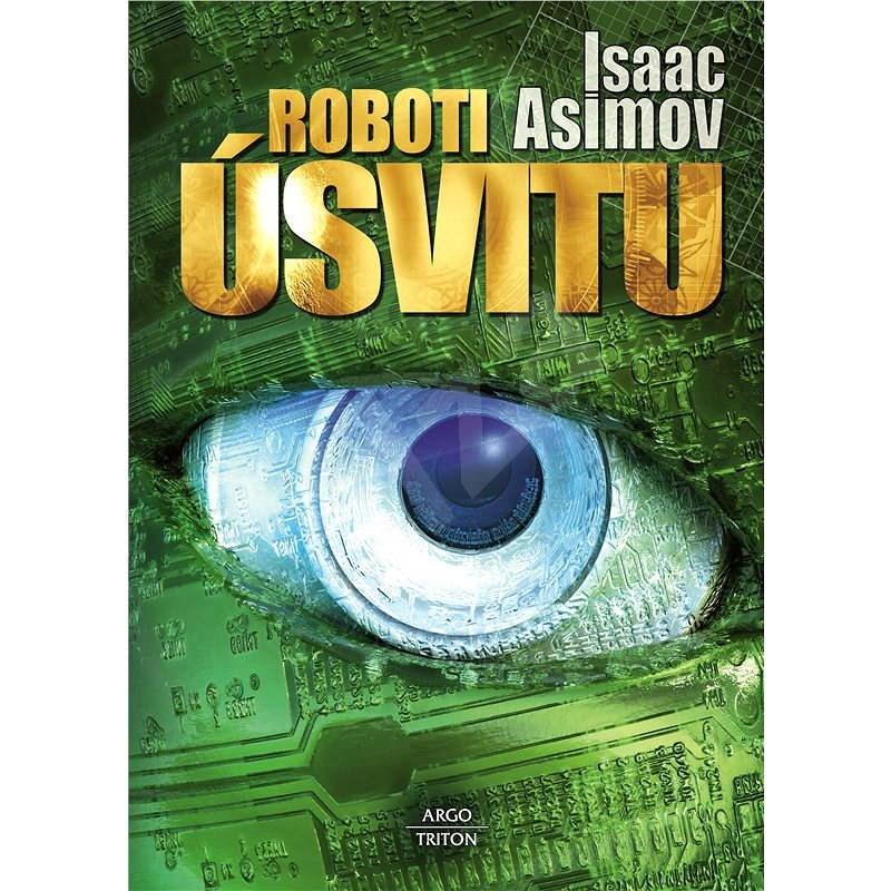 Roboti úsvitu - Isaac Asimov