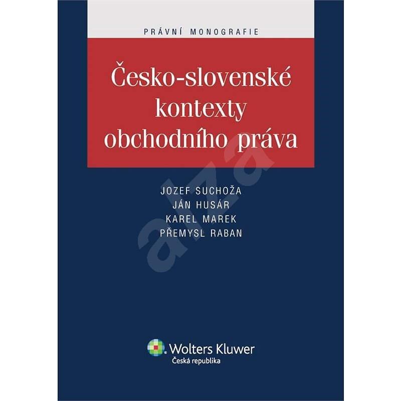 Česko-slovenské kontexty obchodního práva  - Ján Husár