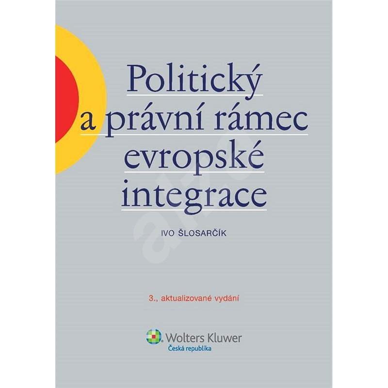 Politický a právní rámec evropské integrace  - Ivo Šlosarčík
