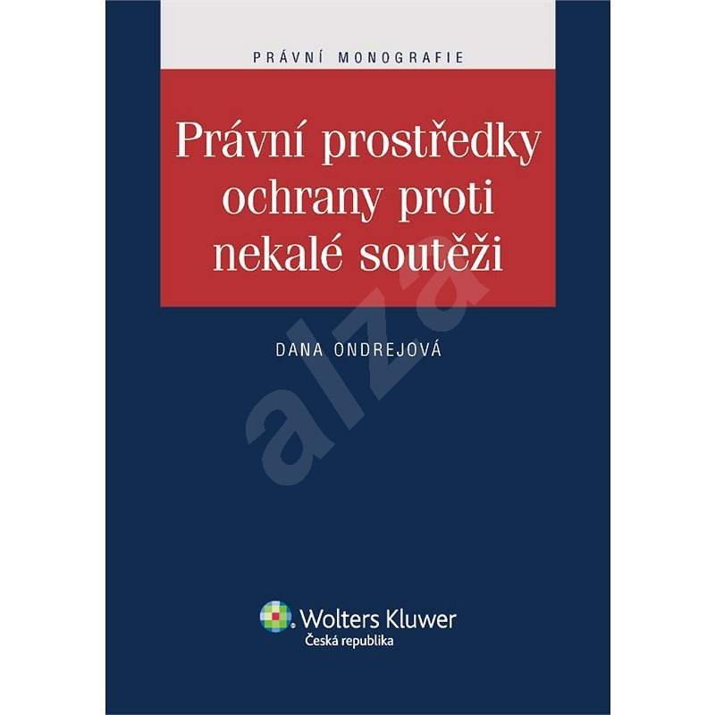 Právní prostředky ochrany proti nekalé soutěži - Dana Ondrejová
