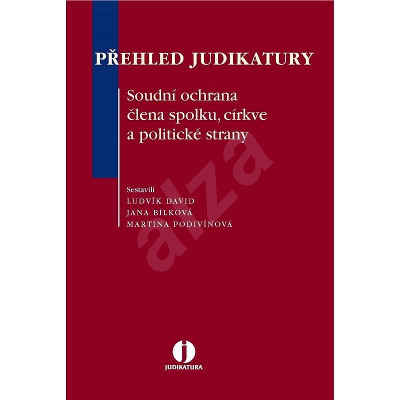 Přehled judikatury. Soudní ochrana člena spolku, církve a politické strany - Ludvík David