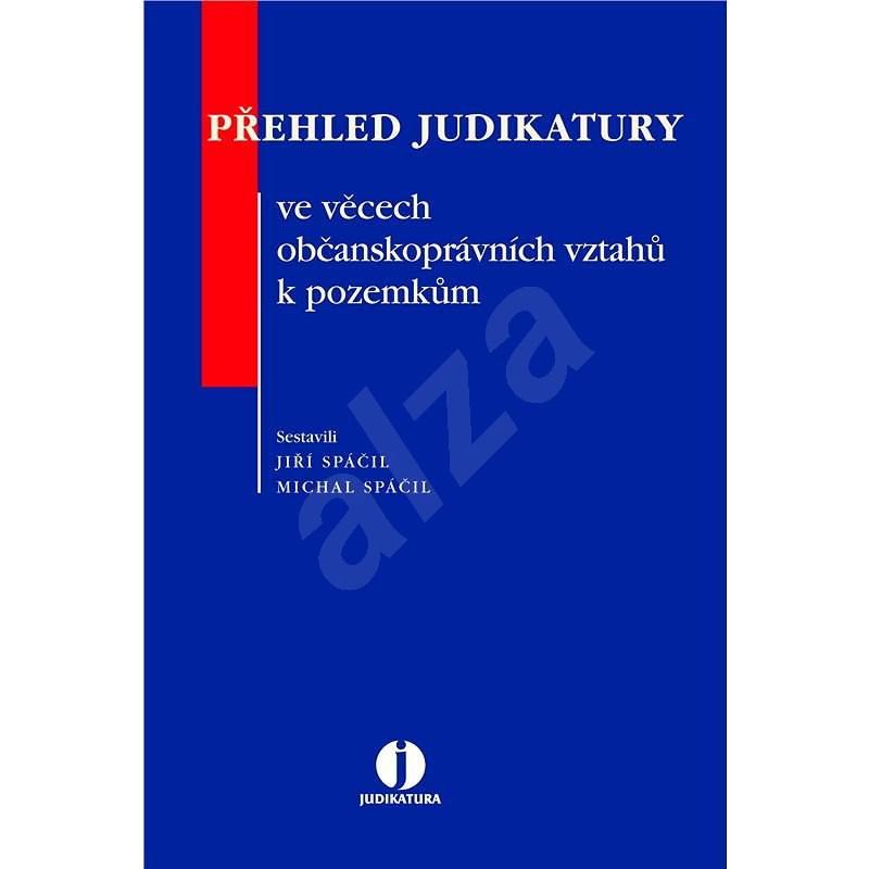 Přehled judikatury ve věcech občanskoprávních vztahů k pozemkům  - Michal Spáčil