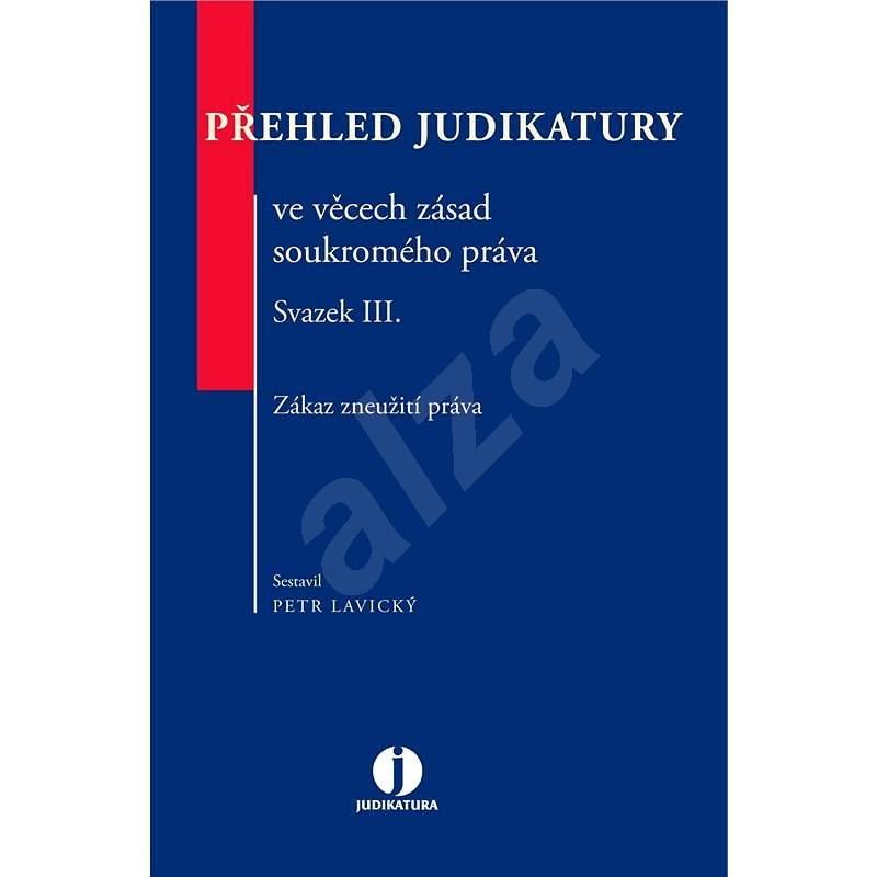Přehled judikatury ve věcech zásad soukromého práva - Petr Lavický