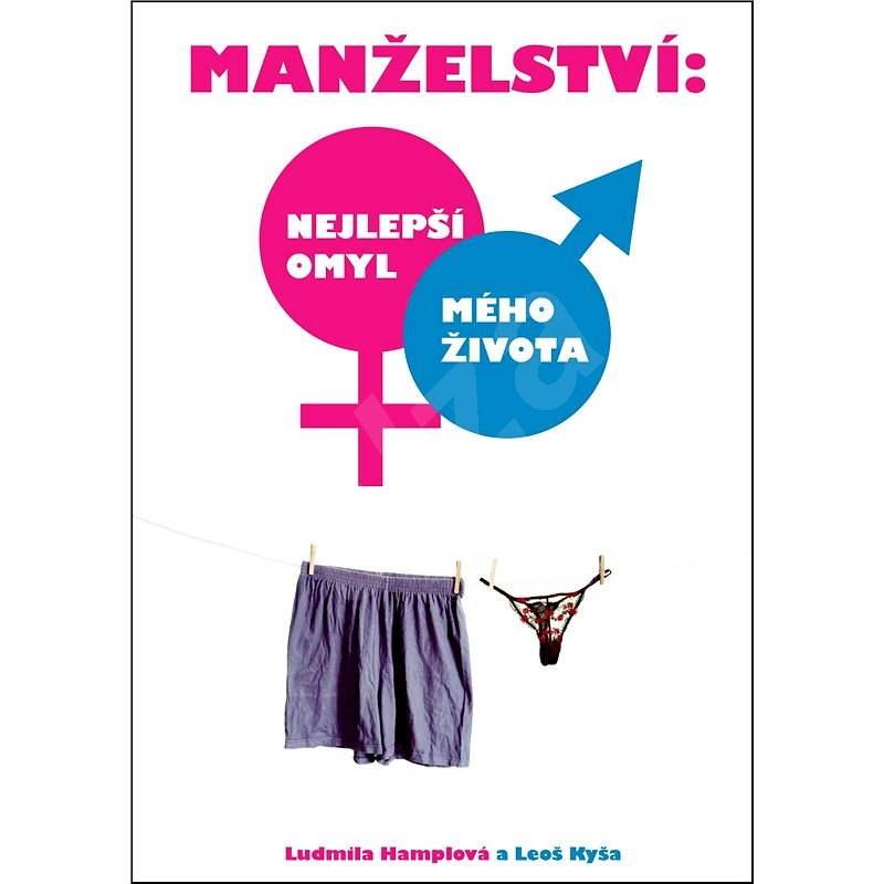 Manželství: nejlepší omyl  mého života - Leoš Kyša