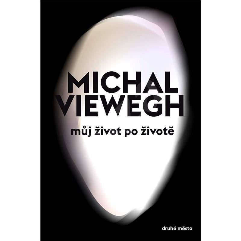 Můj život po životě - Michal Viewegh