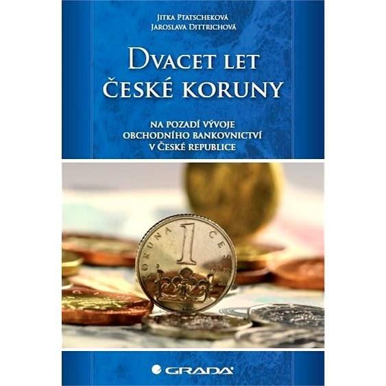 Dvacet let české koruny na pozadí vývoje obchodního bankovnictví v České republice - Jaroslava Dittrichová