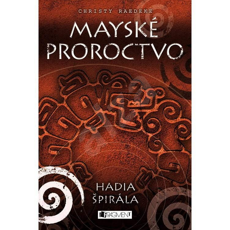 Mayské proroctvo – Hadia špirála - Christy Raedeke