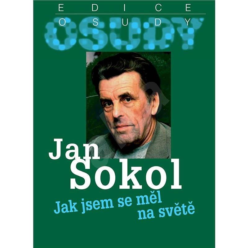 Jak jsem se měl na světě - Jan Sokol