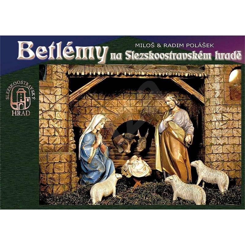 Betlémy na Slezskoostravském hradě - Miloš Polášek