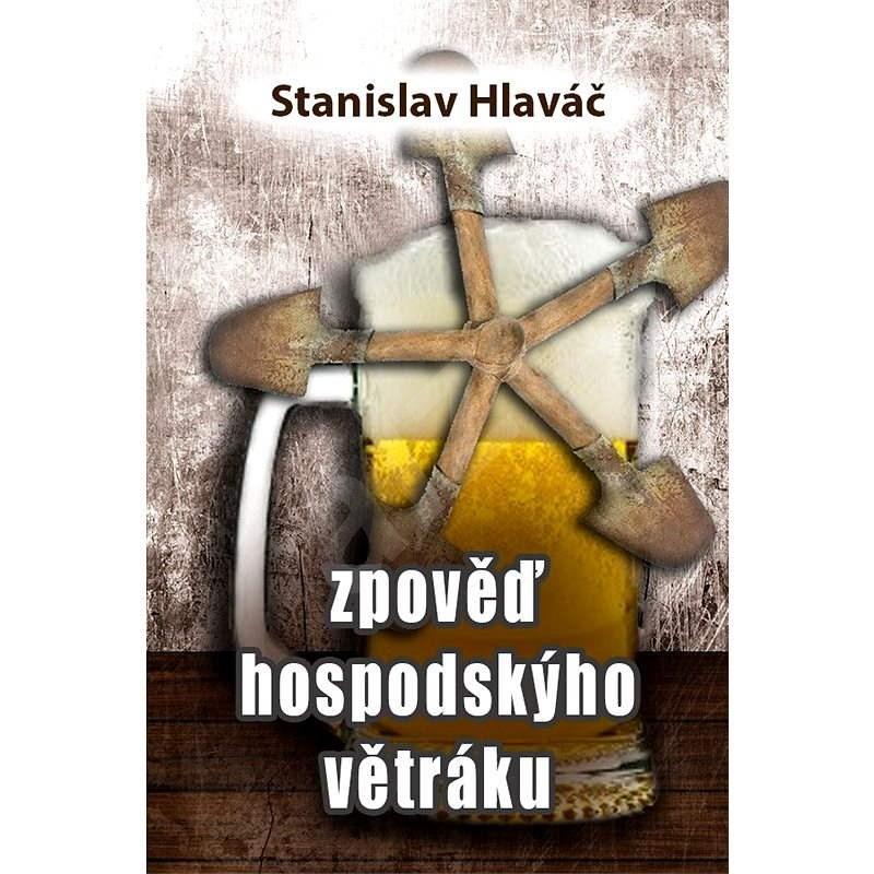 Zpověď hospodskýho větráku - Stanislav Hlaváč