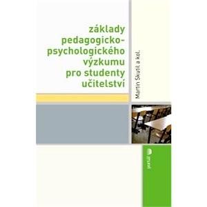 Základy pedagogicko-psychologického výzkumu pro studenty učitelství - Martin Skutil