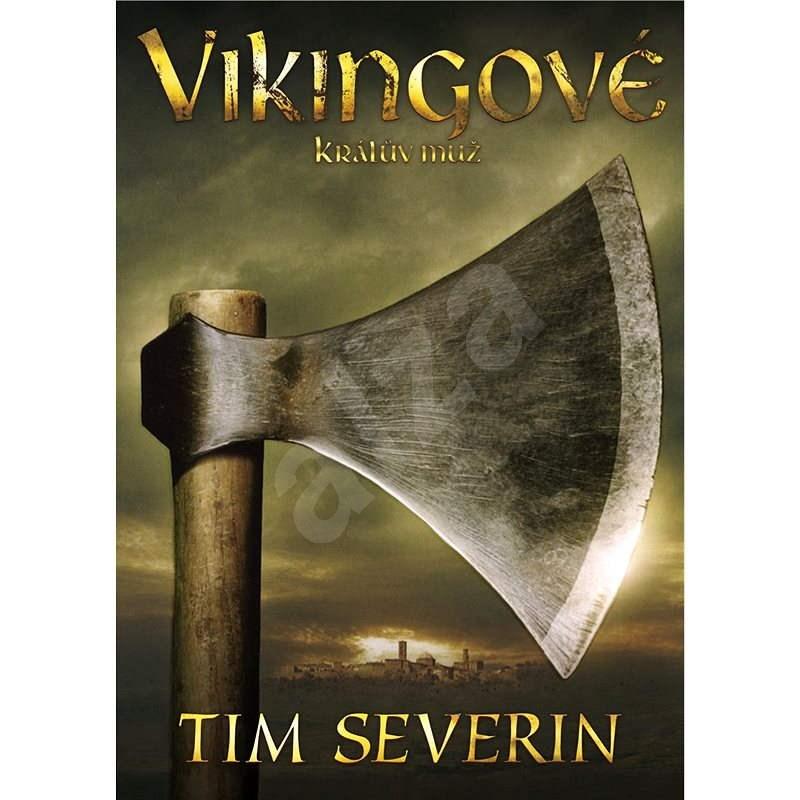Vikingové: Králův muž - Tim Severin