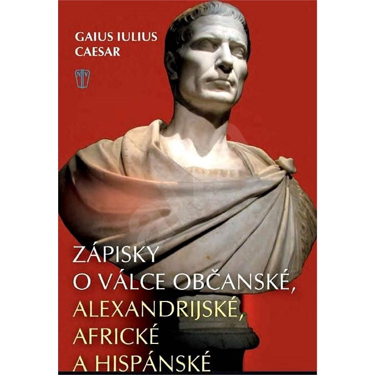 Zápisky o válce občanské, alexandrijské, africké a hispánské - Gaius Iulius Caesar