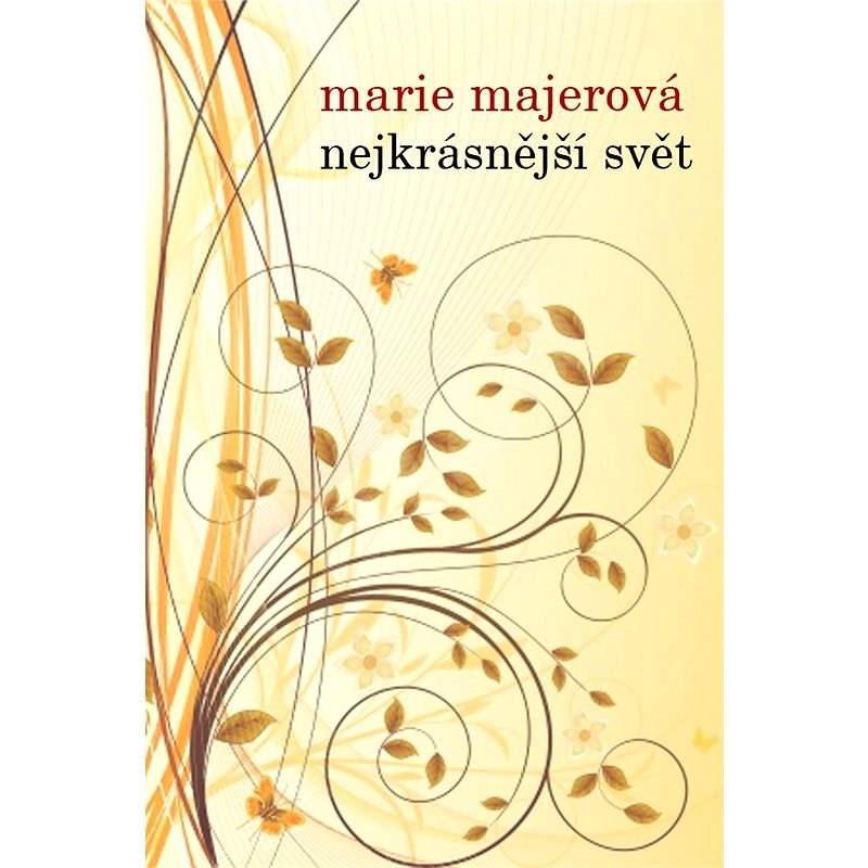 Nejkrásnější svět - Marie Majerová