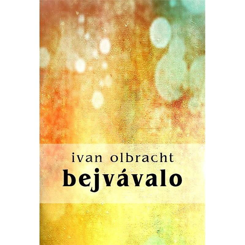 Bejvávalo - Ivan Olbracht