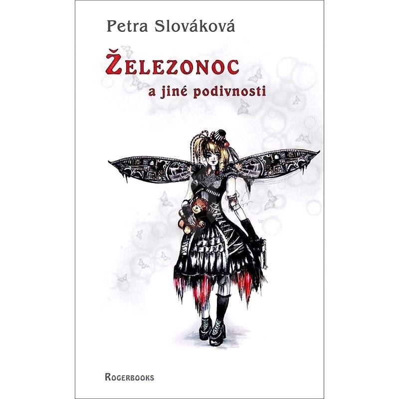 Železonoc a jiné podivnosti - Petra Slováková