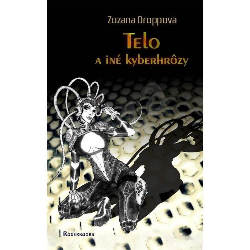 Telo a iné kyberhrôzy - Zuzana Droppová