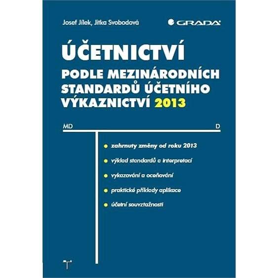 Účetnictví podle mezinárodních standardů účetního výkaznictví 2013 - Josef Jílek