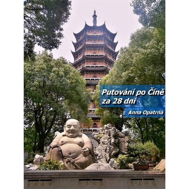 Putování po Číně za 28 dní - Anna Opatrná