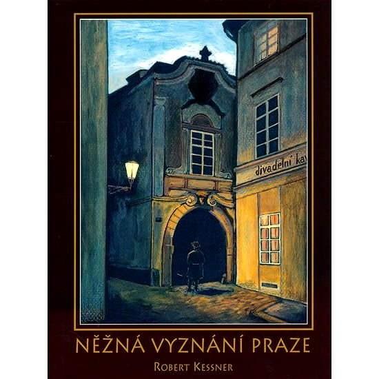 Něžná vyznání Praze - Robert Kessner