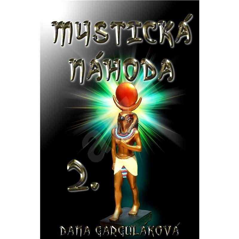 Mystická náhoda, díl druhý - Dana Garguláková