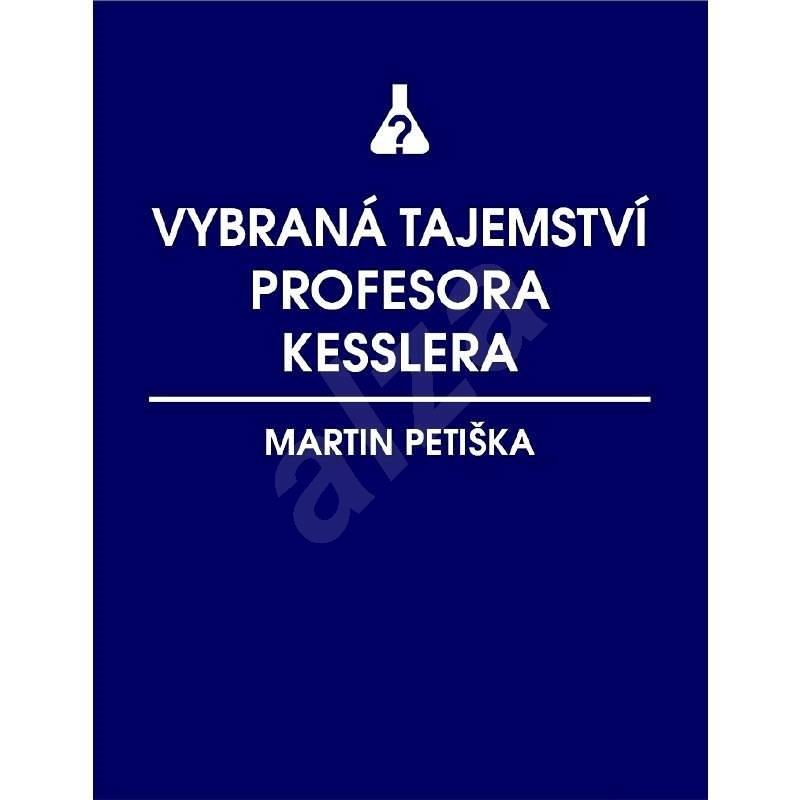 Vybraná tajemství profesora Kesslera - Martin Petiška
